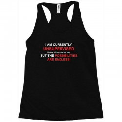 i am currently unsupervised adult humor novelty graphic sarcasm funny Racerback Tank | Artistshot