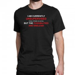 i am currently unsupervised adult humor novelty graphic sarcasm funny Classic T-shirt | Artistshot