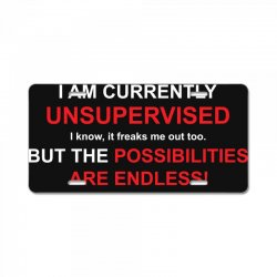 i am currently unsupervised adult humor novelty graphic sarcasm funny License Plate | Artistshot