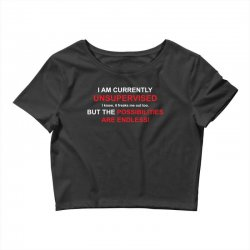 i am currently unsupervised adult humor novelty graphic sarcasm funny Crop Top | Artistshot