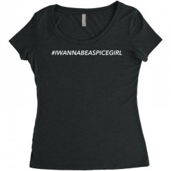i wanna be a spice girl for dark Women's Triblend Scoop T-shirt | Artistshot