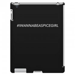 i wanna be a spice girl for dark iPad 3 and 4 Case | Artistshot