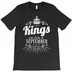 kings are born in september T-Shirt | Artistshot