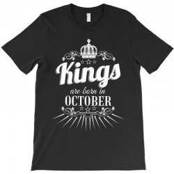 kings are born in october T-Shirt | Artistshot
