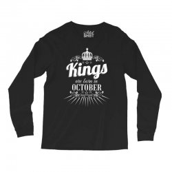 kings are born in october Long Sleeve Shirts | Artistshot