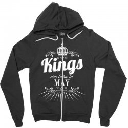kings are born in may Zipper Hoodie | Artistshot
