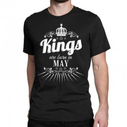 kings are born in may Classic T-shirt | Artistshot