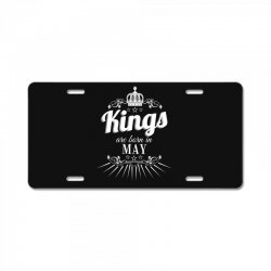 kings are born in may License Plate | Artistshot