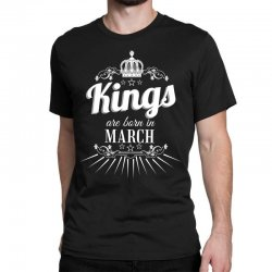 kings are born in march Classic T-shirt | Artistshot