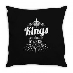kings are born in march Throw Pillow | Artistshot