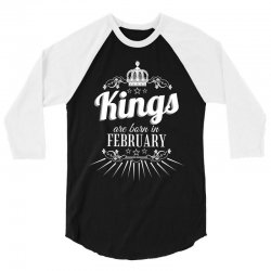 kings are born in february 3/4 Sleeve Shirt | Artistshot