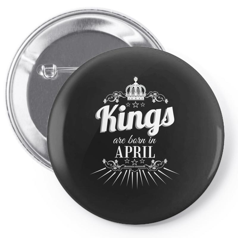 Kings Are Born In April Pin-back Button | Artistshot