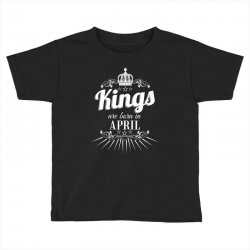 kings are born in april Toddler T-shirt | Artistshot