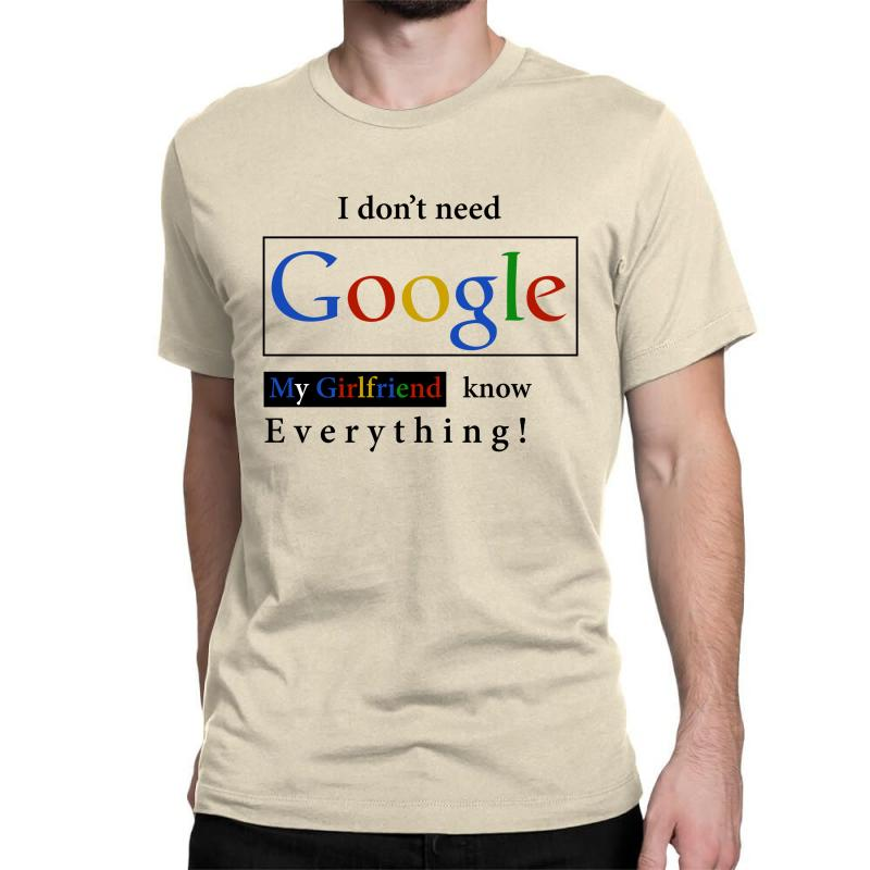 I Don/'t Need Google My Girlfriend Knows Everything T-Shirt Gift For Boyfriend