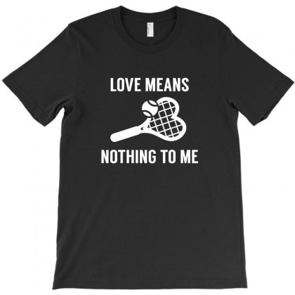 Love Means Nothing To Me T-shirt Designed By Teeshop