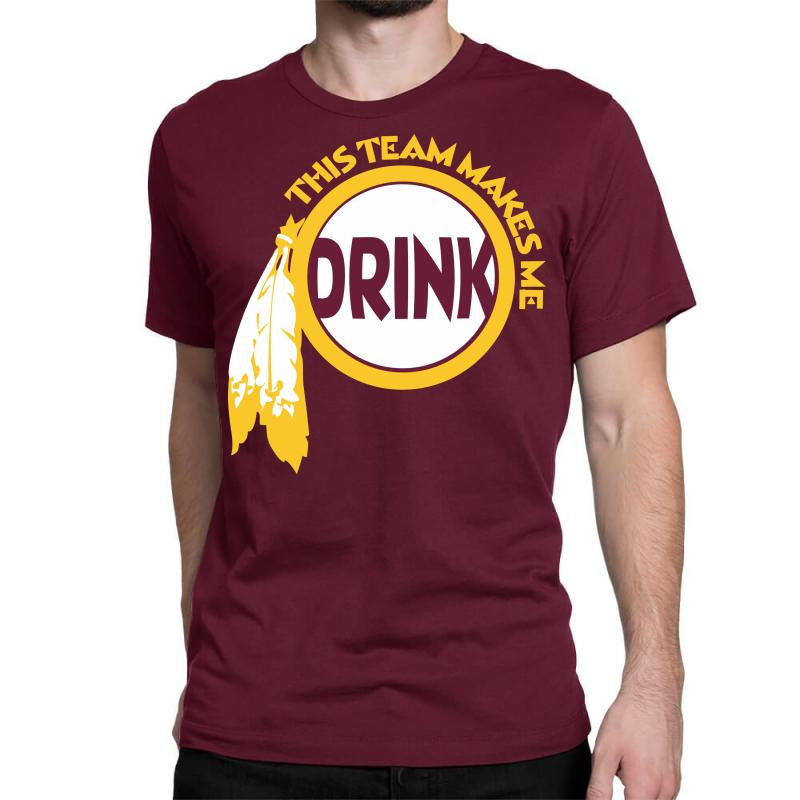 This Team Makes Me Drink Classic T-shirt | Artistshot