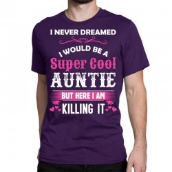 I Never Dreamed I Would Be A Super Cool Auntie Classic T-shirt Designed By Sabriacar
