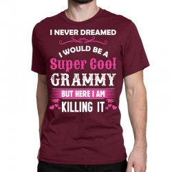 I Never Dreamed I Would Be A Super Cool Grammy Classic T-shirt Designed By Sabriacar