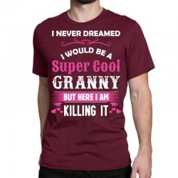 I Never Dreamed I Would Be A Super Cool Granny Classic T-shirt Designed By Sabriacar