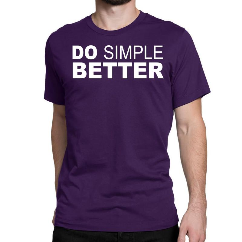 Do Simple Better Classic T-shirt | Artistshot