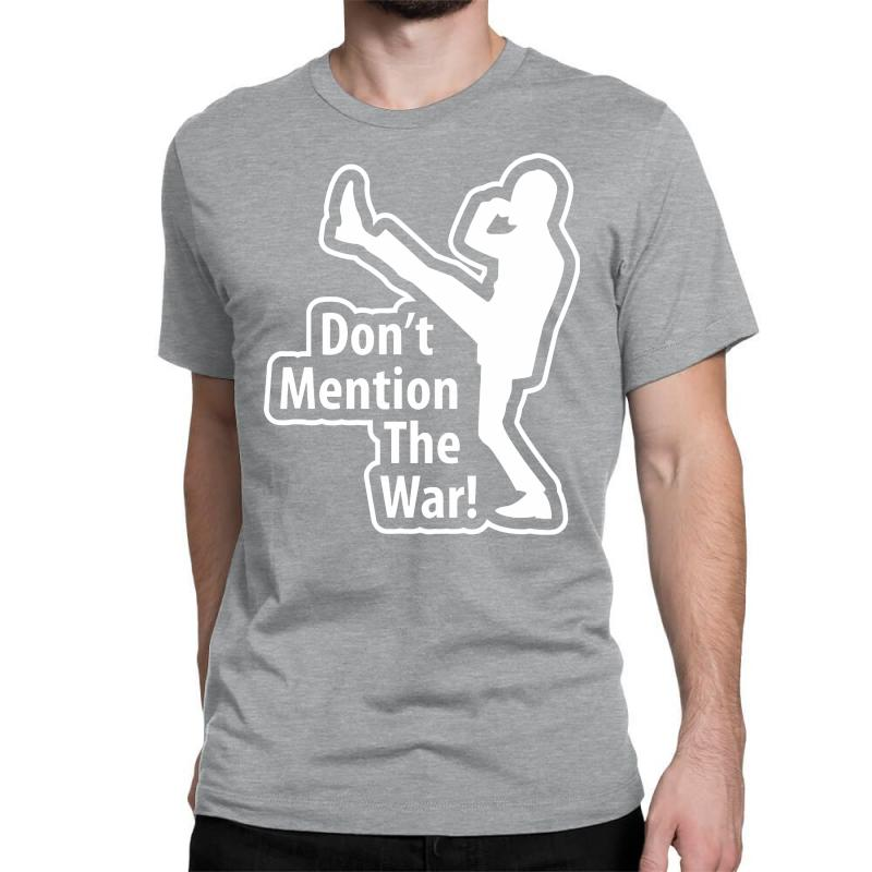 Don't Mention The War Classic T-shirt | Artistshot