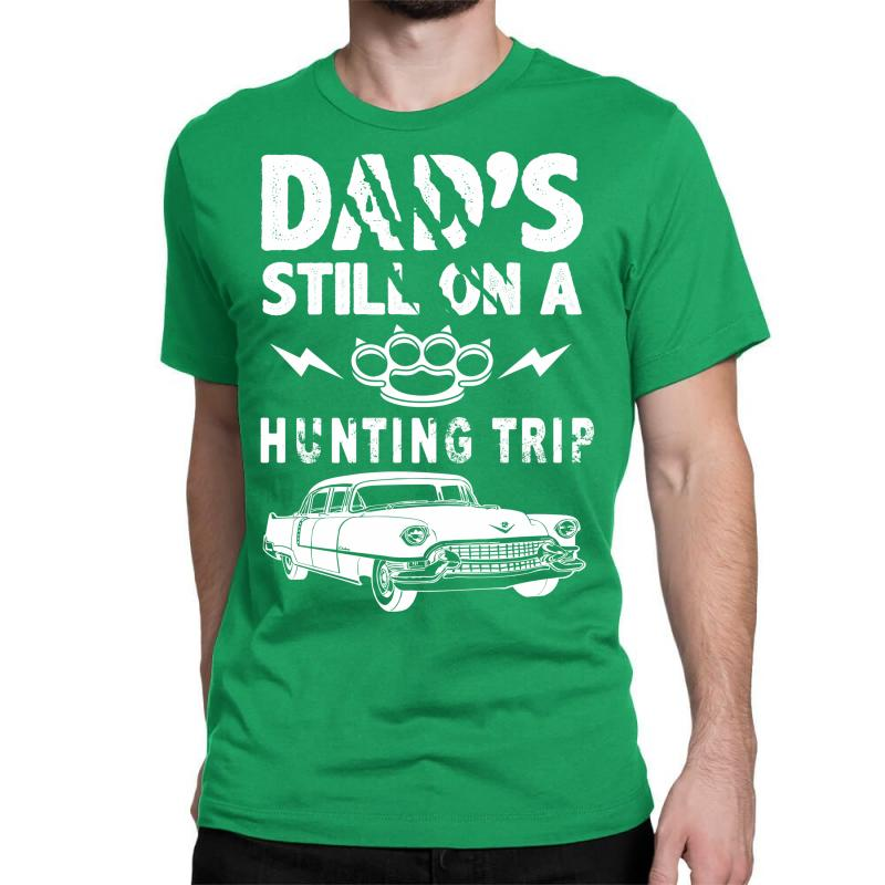 Dads Still On A Hunting Trip Classic T-shirt | Artistshot