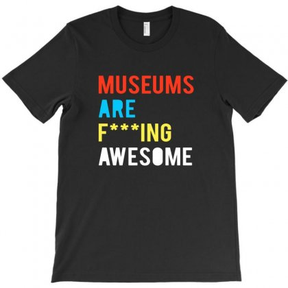 Museums Are F Ing Awesome T-shirt Designed By Teeshop