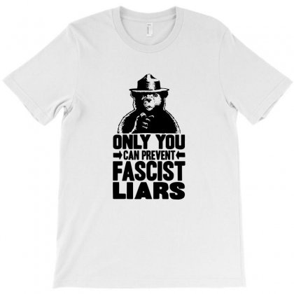 Only You Can Prevent Fascist Liars T-shirt Designed By Teeshop
