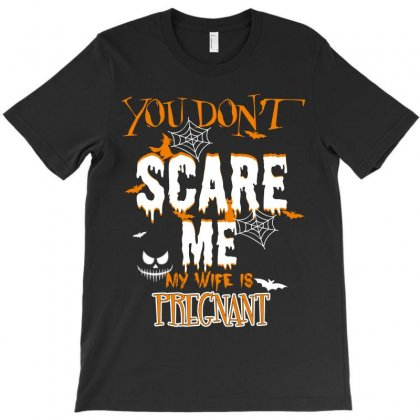 You Dont Scare Me My Wife Is Pregnant T-shirt Designed By Wizarts