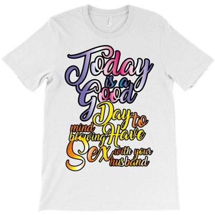 Today Is Good T-shirt Designed By Wizarts