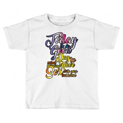Today Is Good Toddler T-shirt Designed By Wizarts