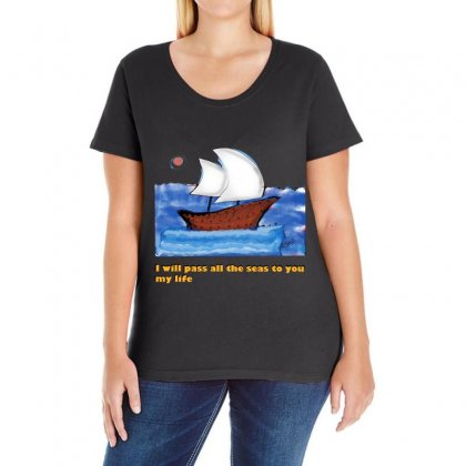 I Will Pass All The Seas To You .. My Life Ladies Curvy T-shirt Designed By Issam