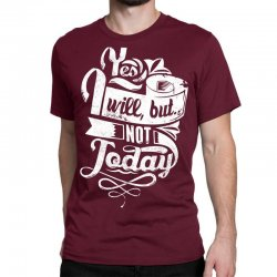 yes will but not today Classic T-shirt | Artistshot