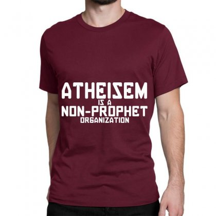 Atheism Is A Non Prophet Organization Classic T-shirt