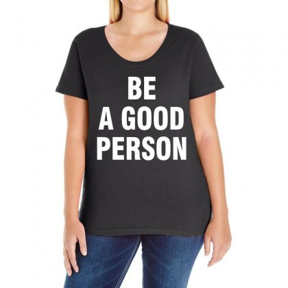 Be A Good Person (white) Ladies Curvy T-shirt Designed By Black White