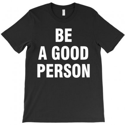 Be A Good Person (white) T-shirt Designed By Black White