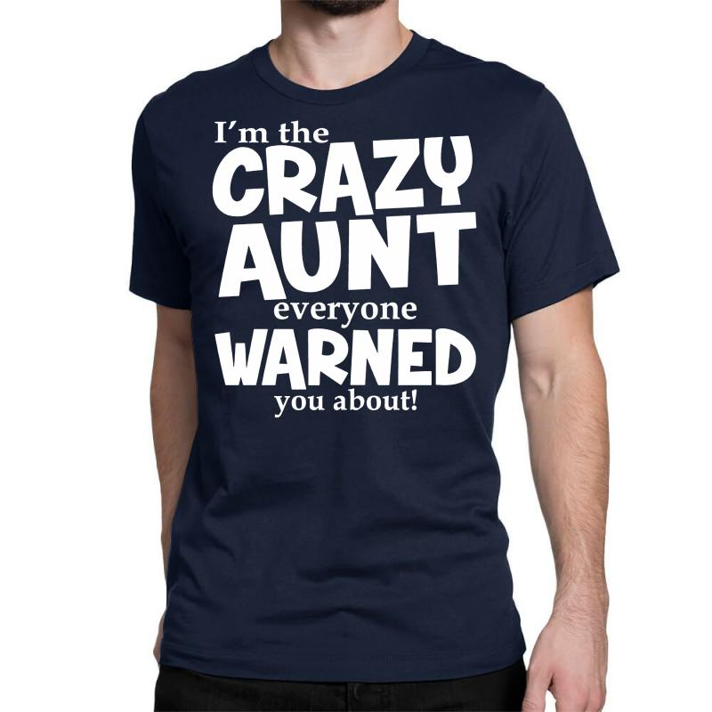 6e47fbce0741 Custom Crazy Aunt Everyone Was Warned About Funny Classic T-shirt By  Suarepep - Artistshot