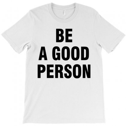 Be A Good Person T-shirt Designed By Black White