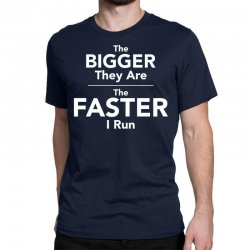 the bigger they are the faster Classic T-shirt | Artistshot