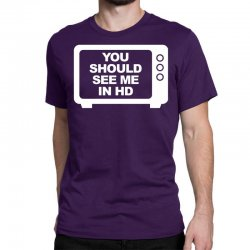 you should see me in hd Classic T-shirt | Artistshot