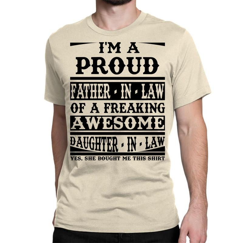 I'm A Proud Father In Law Of A Freaking Awesome Daughter In Law Classic T-shirt | Artistshot