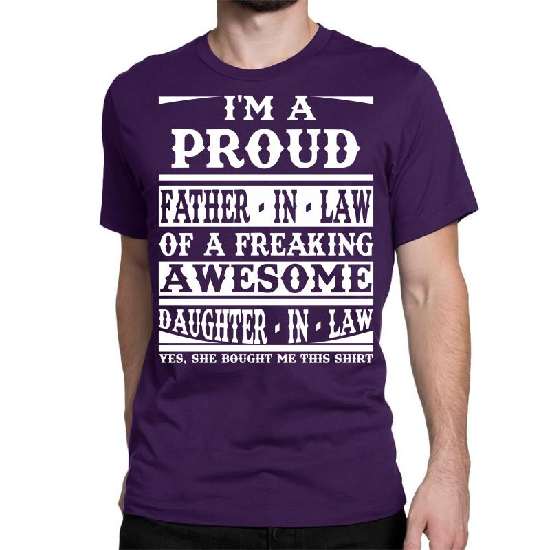 I'm A Proud Father In Law Of A Freaking Awesome Daughter In Law Classic T-shirt   Artistshot