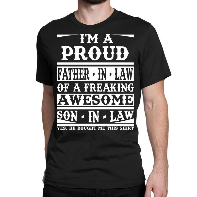 I'm A Proud Father In Law Of A Freaking Awesome Son In Law Classic T-shirt   Artistshot