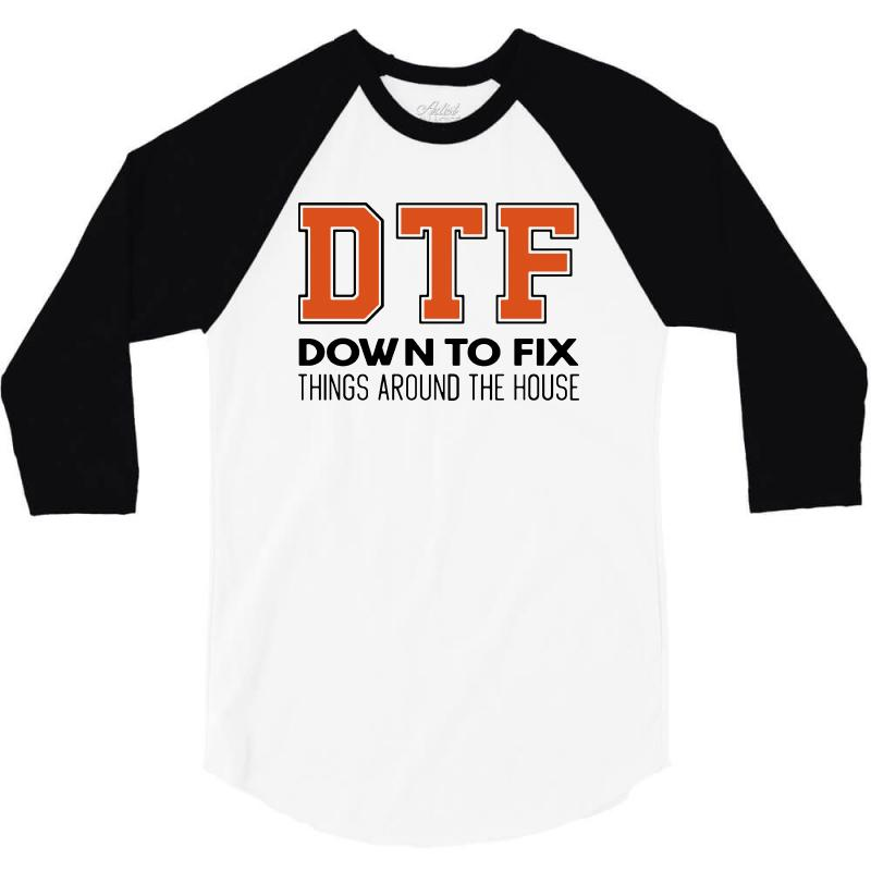 Custom Dtf Down To Fix Things Around The House 3 4 Sleeve Shirt By Blqs Arel Artistshot