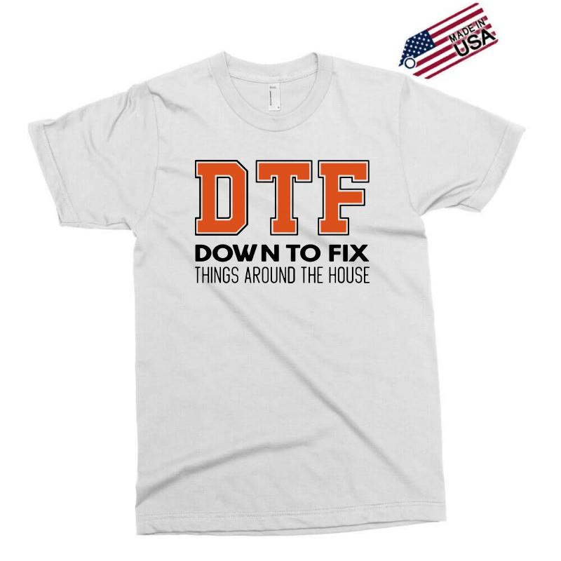Dtf Down To Fix Things Around The House Exclusive T Shirt