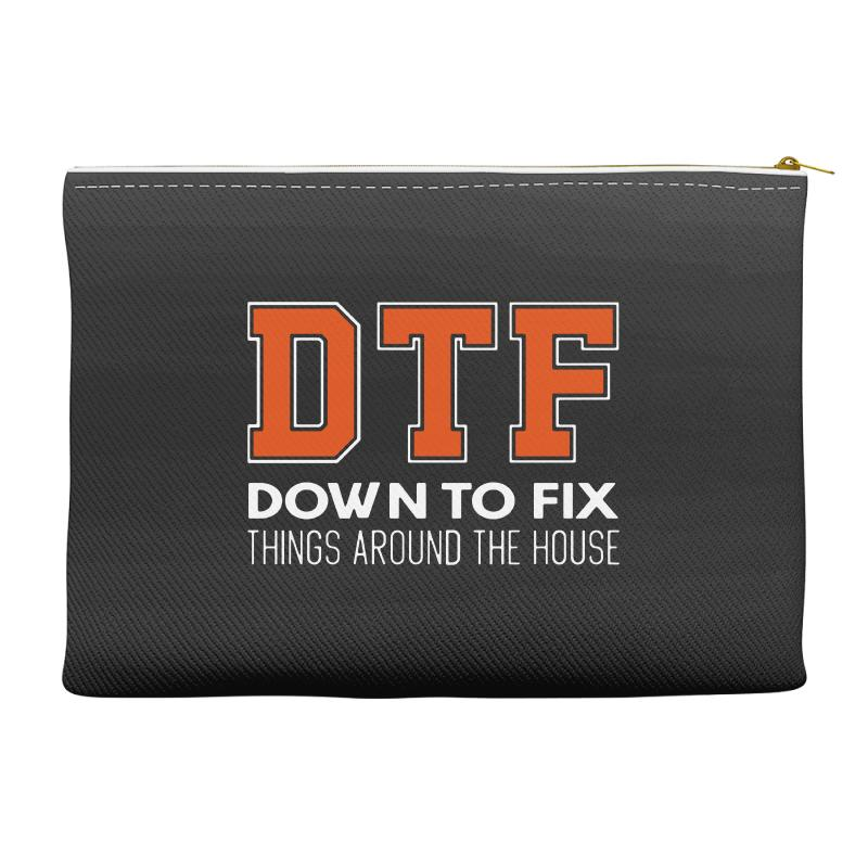 Dtf Down To Fix Things Around The House Accessory Pouches