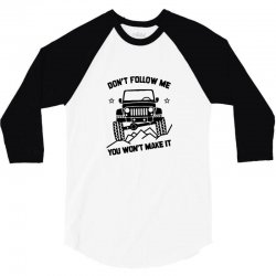 jeep t shirt cool jeep shirt saying don't follow me you won't make it 3/4 Sleeve Shirt | Artistshot
