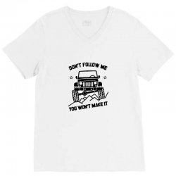jeep t shirt cool jeep shirt saying don't follow me you won't make it V-Neck Tee | Artistshot