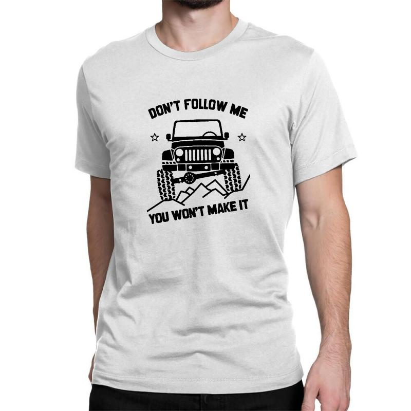 Jeep T Shirt Cool Jeep Shirt Saying Don't Follow Me You Won't Make It Classic T-shirt | Artistshot