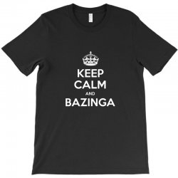 keep calm and bazinga big bang theory funny T-Shirt | Artistshot